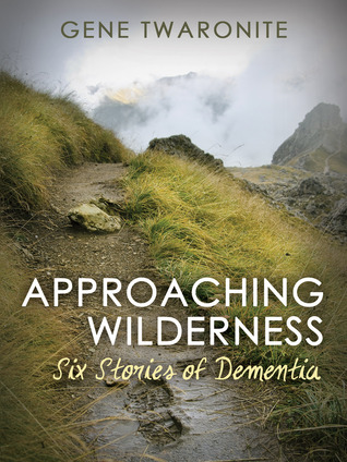 approaching-wilderness-six-stories-of-dementia