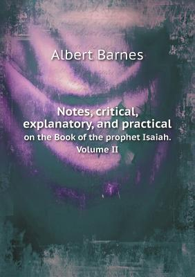 Notes, Critical, Explanatory, and Practical on the Book of the Prophet Isaiah. Volume II