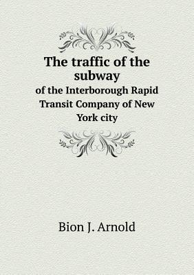 The Traffic of the Subway of the Interborough Rapid Transit Company of New York City