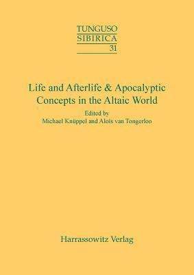 Life and Afterlife & Apocalyptic Concepts in the Altaic World: Proceedings of the 43rd Annual Meeting of the Permanent International Altaistic Conference (Piac)- Chateau Pietersheim, Belgium, September,3-8,2000
