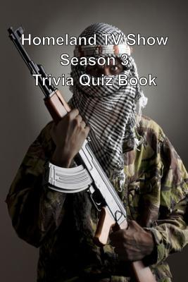 Homeland TV Show Season 3 Trivia Quiz Book
