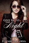 Give in to the Night by Elizabeth Corva