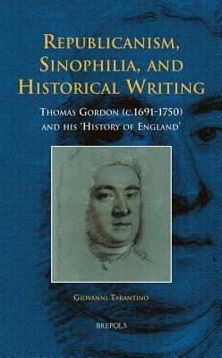 republicanism-sinophilia-and-historical-writing-thomas-gordon-c-1691-1750-and-his-history-of-england