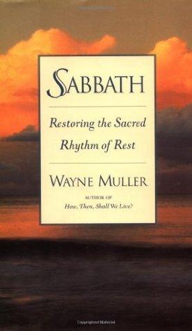 Sabbath: Restoring the Sacred Rhythm of Rest