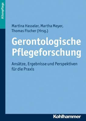 Gerontologische Pflegeforschung: Ansatze, Ergebnisse Und Perspektiven Fur Die Praxis