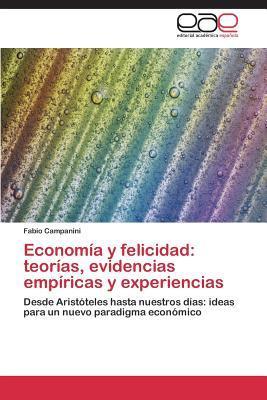 Economia y Felicidad: Teorias, Evidencias Empiricas y Experiencias