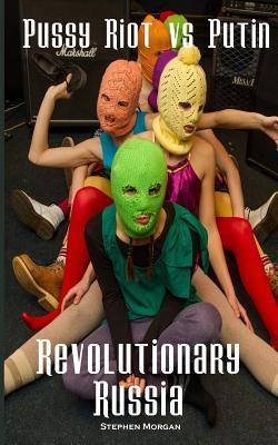 Pussy Riot Vs Putin: Revolutionary Russia
