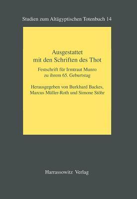 Ausgestattet Mit Den Schriften Des Thot: Festschrift Fur Irmtraut Munro Zu Ihrem 65. Geburtstag (Studien Zum Altagyptischen Totenbuch) (German Edition)