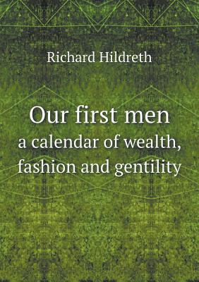 Our First Men a Calendar of Wealth, Fashion and Gentility