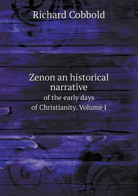 zenon-an-historical-narrative-of-the-early-days-of-christianity-volume-i