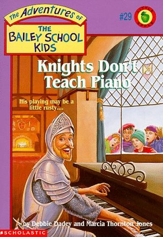 Knights Don't Teach Piano (Adventures Of The Bailey School Kids, #29)