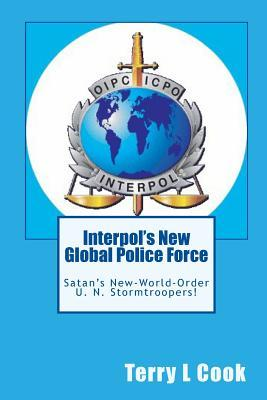 Interpol's New Global Police Force: Satan's New-World-Order U.N. Stormtroopers!