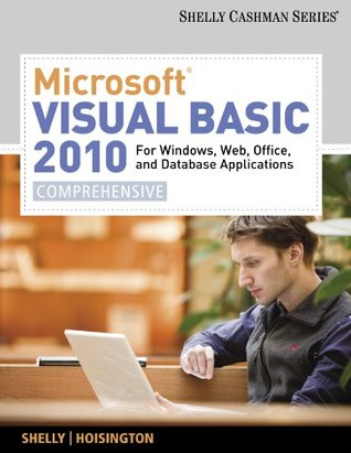 Microsoft Visual Basic 2010 for Windows, Web, Office, and Database Applications: Comprehensive (Shelly Cashman Series)