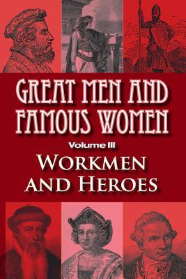 Great Men and Famous Women: Workmen and Heroes