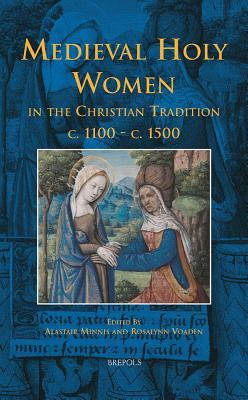 Medieval Holy Women in the Christian Tradition, c.1100-c.1500