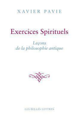 Les Exercices Spirituels Antiques: La Philosophie Comme Maniere de Vivre