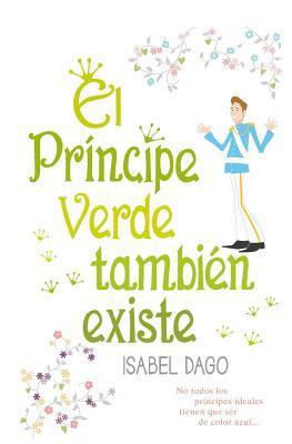El Principe Verde Tambien Existe por Isabel Dago, Vicente Mateo Serra