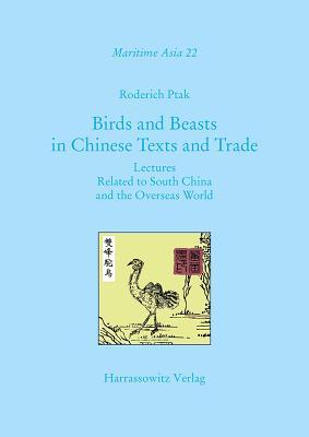 Birds and Beasts in Chinese Texts and Trade: Lectures Related to South China and the Overseas World