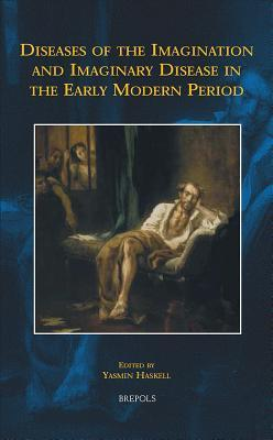 Diseases of the Imagination and Imaginary Disease in the Early Modern Period
