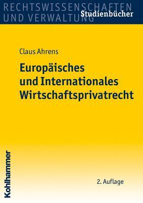 Europaisches Und Internationales Wirtschaftsprivatrecht