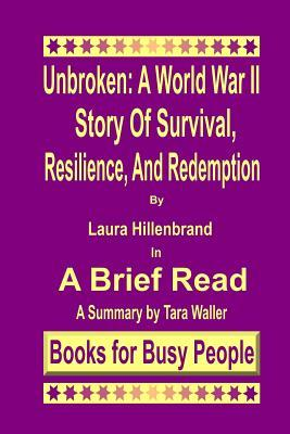 Unbroken: A World War II Story of Survival, Resilience, and Redemption: A Summary