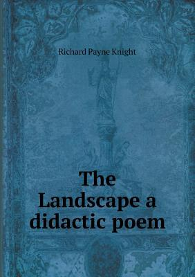 The Landscape a Didactic Poem by Richard Payne Knight
