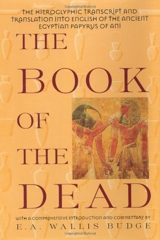 The Book of the Dead: The Hieroglyphic Transcript and Translation into English of the Ancient Egyptian Papyrus of Ani