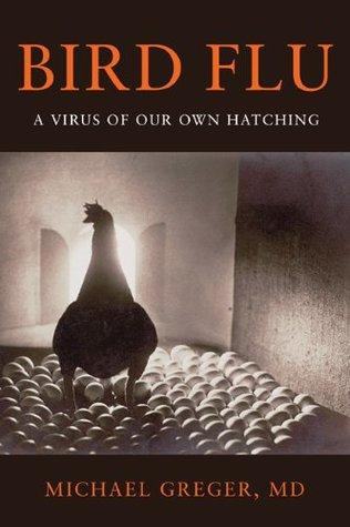 Bird Flu: A Virus of Our Own Hatching