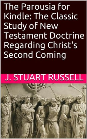The Annotated Parousia for Kindle: The Classic Study of New Testament Doctrine Regarding Christ's Second Coming