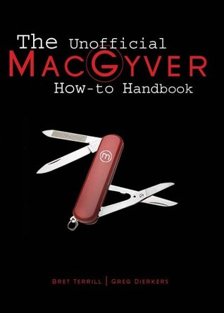 The Unofficial MacGyver How-To Handbook by Bret Terrill