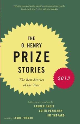 The O. Henry Prize Stories 2013: Including stories by Donald Antrim, Andrea Barrett, Ann Beattie, Deborah Eisenberg, Ruth Prawer Jhabvala, Kelly Link, Alice Munro, and Lily Tuck