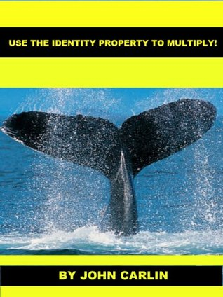 USE THE IDENTITY PROPERTY TO MULTIPLY!