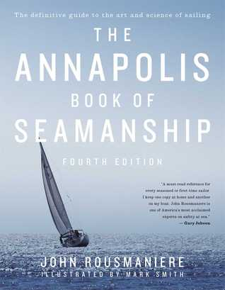 The Annapolis Book of Seamanship por John Rousmaniere, Mark Smith