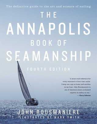 The Annapolis Book of Seamanship por John Rousmaniere, Mark Smith
