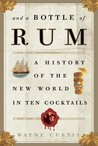 And a Bottle of Rum: A History of the New World in Ten Cocktails