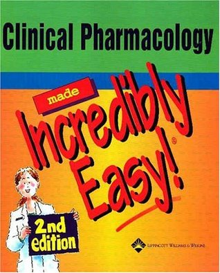 Clinical Pharmacology Made Incredibly Easy!
