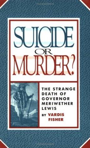 Suicide or Murder? The Strange Death of Governor Meriwether Lewis