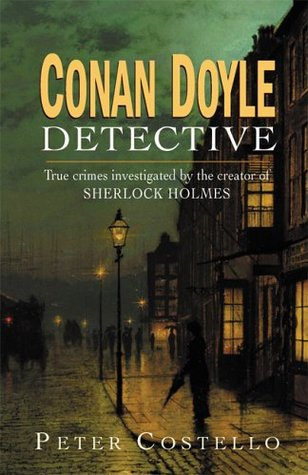 Conan Doyle, Detective by Peter Costello