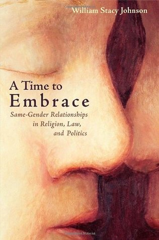 A Time to Embrace: Same-Gender Relationships in Religion, Law, and Politics