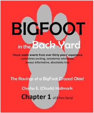 Big Foot in the Back Yard, The Rantings of a Big Foot Crazed Okie! Chapter 1