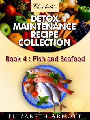 Detox Maintenance Recipe Collection Book 4: Fish and Seafood - 20 recipes