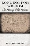Longing For Wisdom: The Message of the Maxims