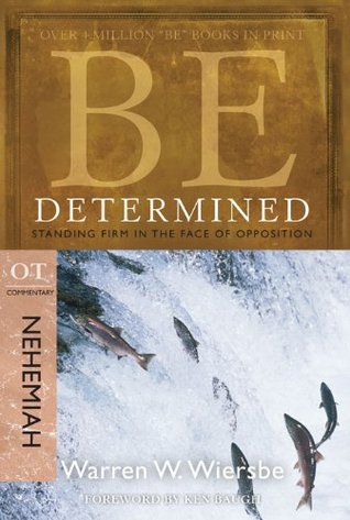 Be Determined (Nehemiah): Standing Firm in the Face of Opposition(The Be Commentary Series)