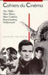Cahiers Du Cinema: 1960-1968: New Wave, New Cinema, Reevaluating Hollywood