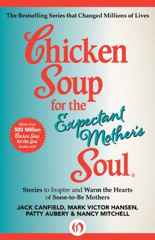 Chicken soup for the expectant mother's soul: stories to inspire and warm the hearts of soon-to-be mothers (chicken soup for the soul) par Jack Canfield