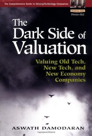 The Dark Side of Valuation: Valuing Old Tech, New Tech, and New Economy Companies