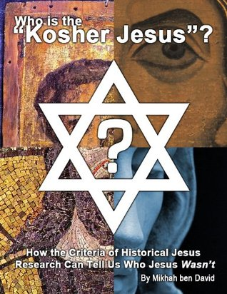"""Who is the """"Kosher Jesus""""? How the Criteria of Historical Jesus Research Can Tell Us Who Jesus Wasn't"""