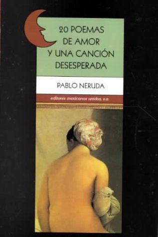 20 poemas de amor y una cancion deseperada / 20 Poems Desperate Song