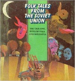 Folk Tales from the Soviet Union: The Ukraine, Byelorussia, and Moldavia