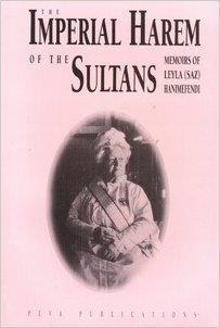 The Imperial Harem Of The Sultans: Daily Life At The Çırağan Palace During The 19th Century: Memoirs Of Leyla (Saz) Hanımefendi ;